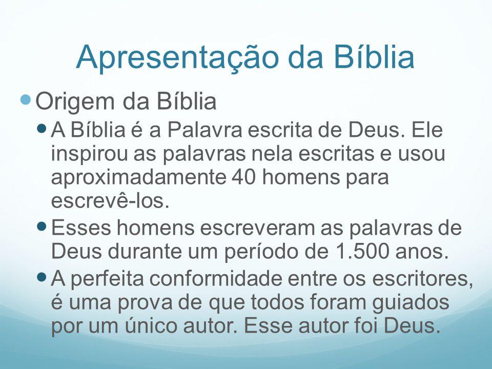 Apresentação da Bíblia Origem da Bíblia A Bíblia é a Palavra escrita de Deus. Ele inspirou as palavras nela escritas e usou aproximadamente 40 homens
