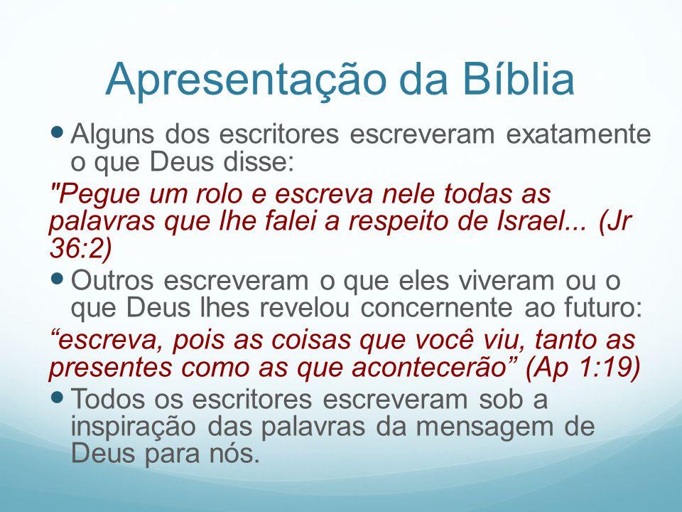 Apresentação da Bíblia Alguns dos escritores escreveram exatamente o que Deus disse: