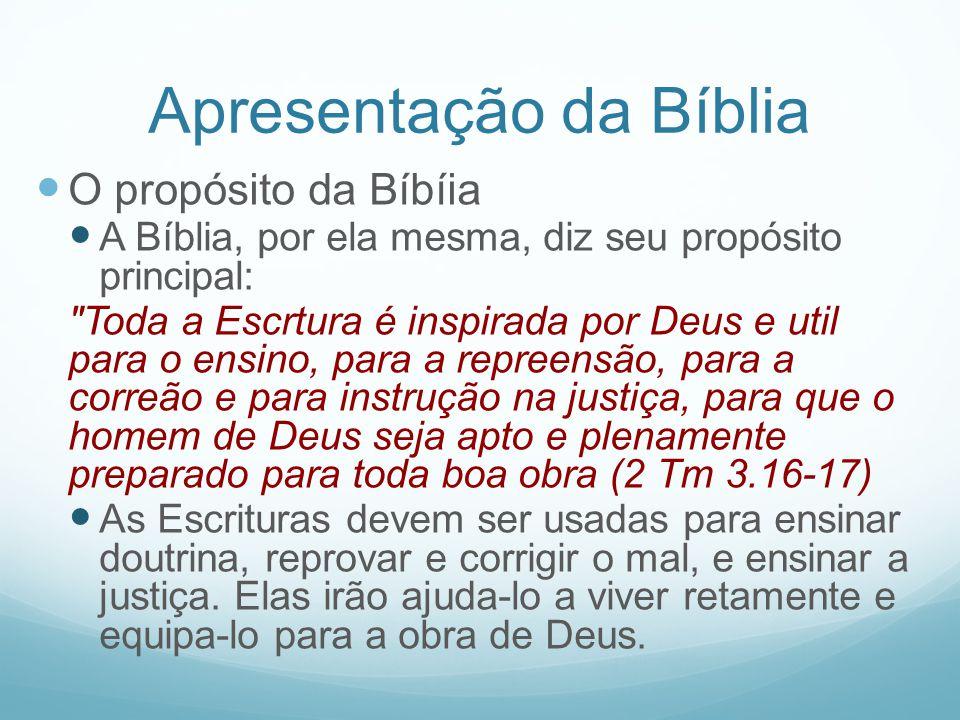 Apresentação da Bíblia O propósito da Bíbíia A Bíblia, por ela mesma, diz seu propósito principal: