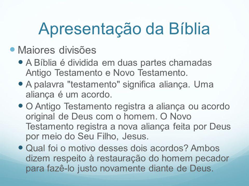 Apresentação da Bíblia Maiores divisões A Bíblia é dividida em duas partes chamadas Antigo Testamento e Novo Testamento. A palavra