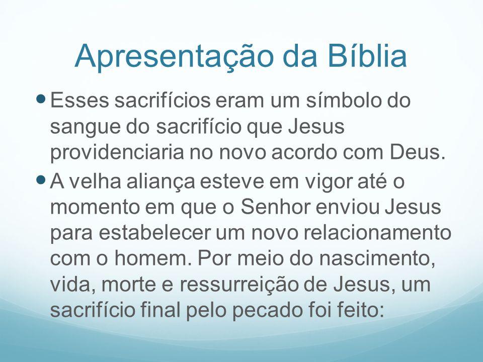 Apresentação da Bíblia Esses sacrifícios eram um símbolo do sangue do sacrifício que Jesus providenciaria no novo acordo com Deus. A velha aliança est