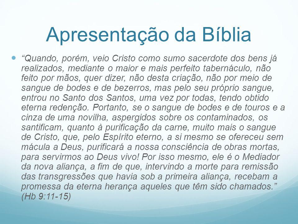 Apresentação da Bíblia Quando, porém, veio Cristo como sumo sacerdote dos bens já realizados, mediante o maior e mais perfeito tabernáculo, não feito