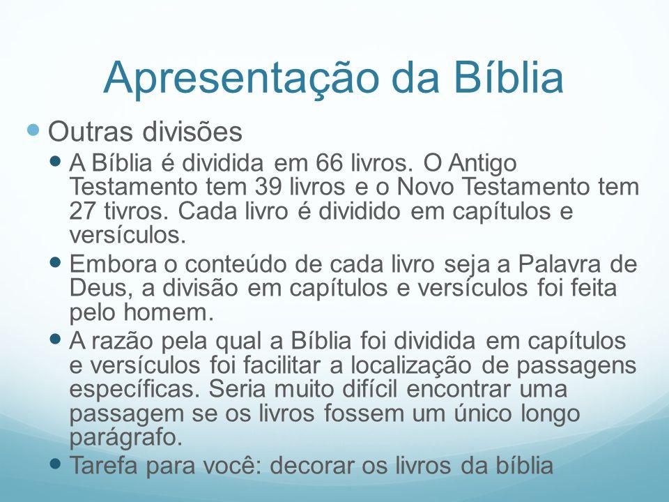 Apresentação da Bíblia Outras divisões A Bíblia é dividida em 66 livros. O Antigo Testamento tem 39 livros e o Novo Testamento tem 27 tivros. Cada liv