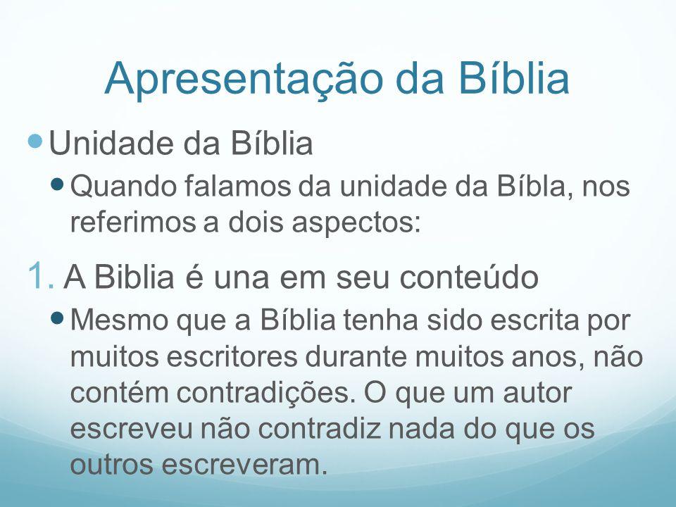 Apresentação da Bíblia Unidade da Bíblia Quando falamos da unidade da Bíbla, nos referimos a dois aspectos: 1. A Biblia é una em seu conteúdo Mesmo qu