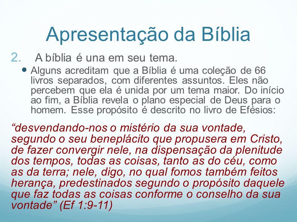 Apresentação da Bíblia 2. A bíblia é una em seu tema. Alguns acreditam que a Bíblia é uma coleção de 66 livros separados, com diferentes assuntos. Ele