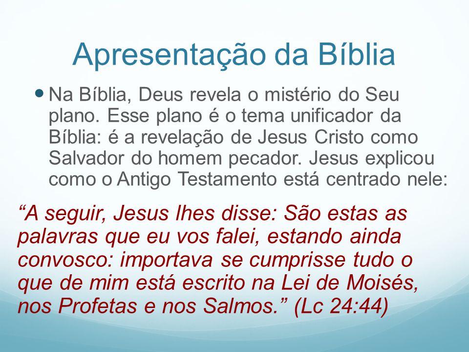 Apresentação da Bíblia Na Bíblia, Deus revela o mistério do Seu plano. Esse plano é o tema unificador da Bíblia: é a revelação de Jesus Cristo como Sa