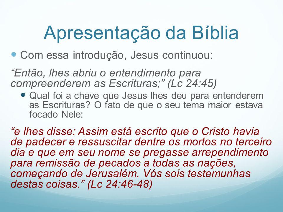 Apresentação da Bíblia Com essa introdução, Jesus continuou: Então, lhes abriu o entendimento para compreenderem as Escrituras; (Lc 24:45) Qual foi a