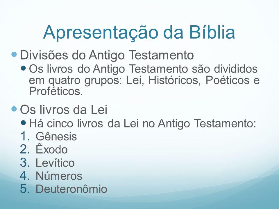 Apresentação da Bíblia Divisões do Antigo Testamento Os livros do Antigo Testamento são divididos em quatro grupos: Lei, Históricos, Poéticos e Profét