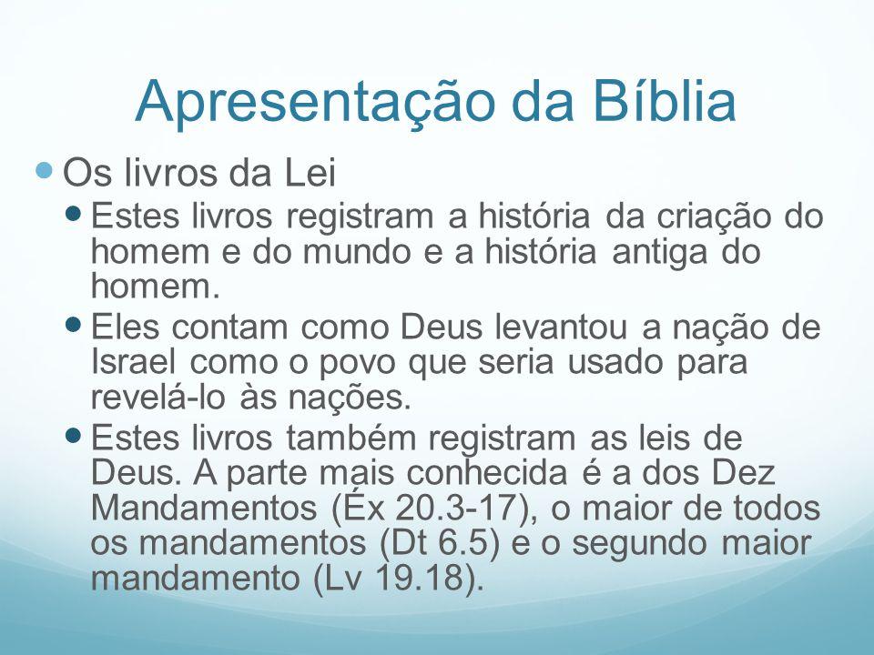Apresentação da Bíblia Os livros da Lei Estes livros registram a história da criação do homem e do mundo e a história antiga do homem. Eles contam com