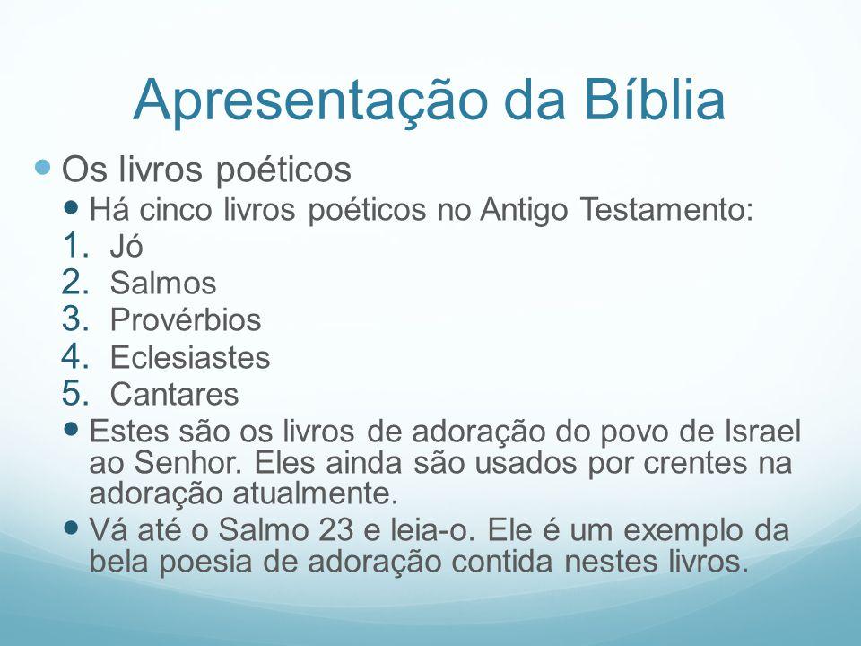 Apresentação da Bíblia Os livros poéticos Há cinco livros poéticos no Antigo Testamento: 1. Jó 2. Salmos 3. Provérbios 4. Eclesiastes 5. Cantares Este