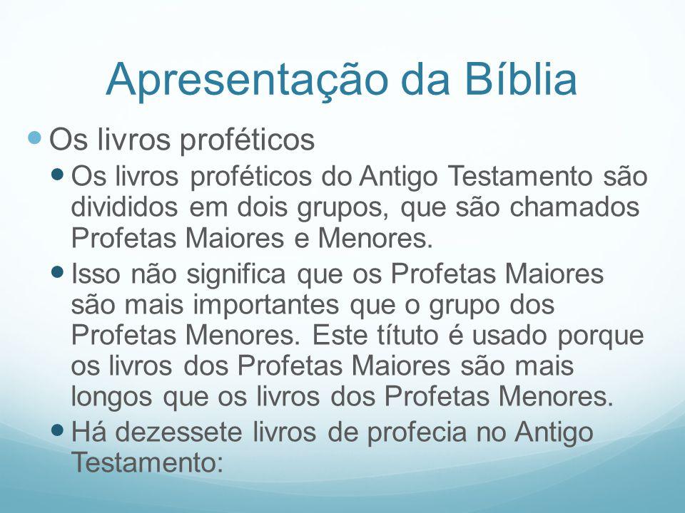 Apresentação da Bíblia Os livros proféticos Os livros proféticos do Antigo Testamento são divididos em dois grupos, que são chamados Profetas Maiores
