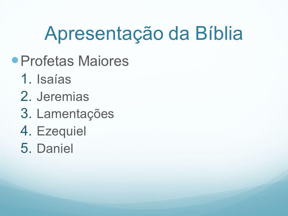 Apresentação da Bíblia Profetas Maiores 1. Isaías 2. Jeremias 3. Lamentações 4. Ezequiel 5. Daniel