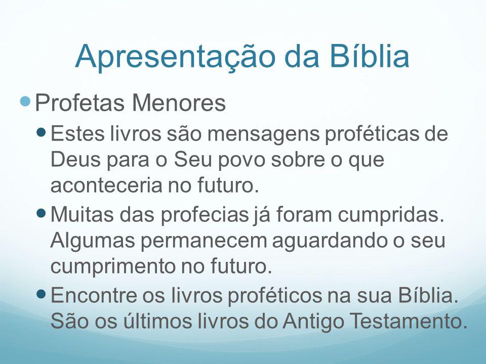 Apresentação da Bíblia Profetas Menores Estes livros são mensagens proféticas de Deus para o Seu povo sobre o que aconteceria no futuro. Muitas das pr