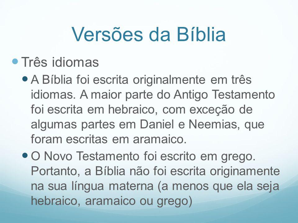 Versões da Bíblia Três idiomas A Bíblia foi escrita originalmente em três idiomas. A maior parte do Antigo Testamento foi escrita em hebraico, com exc