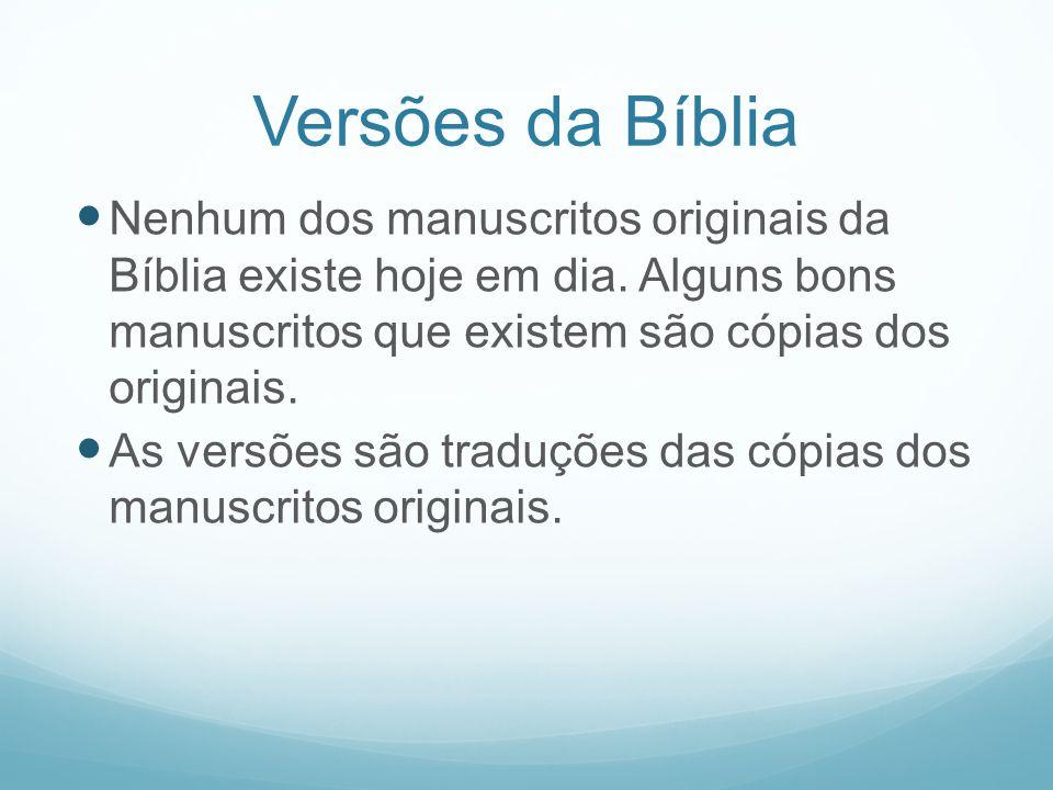 Versões da Bíblia Nenhum dos manuscritos originais da Bíblia existe hoje em dia. Alguns bons manuscritos que existem são cópias dos originais. As vers