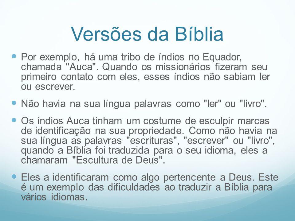 Versões da Bíblia Por exemplo, há uma tribo de índios no Equador, chamada