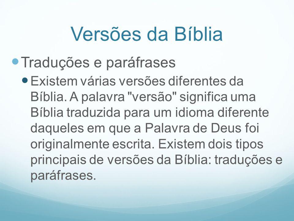 Versões da Bíblia Traduções e paráfrases Existem várias versões diferentes da Bíblia. A palavra
