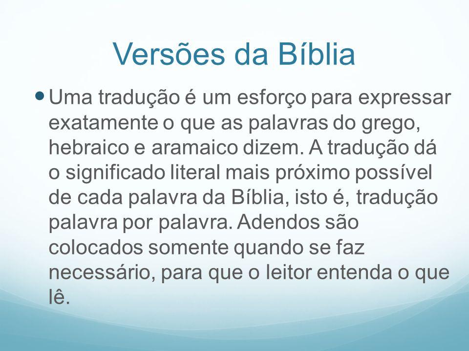 Versões da Bíblia Uma tradução é um esforço para expressar exatamente o que as palavras do grego, hebraico e aramaico dizem. A tradução dá o significa