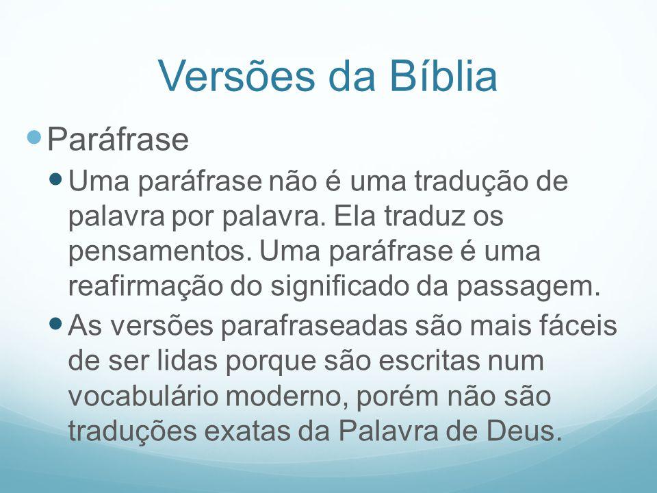 Versões da Bíblia Paráfrase Uma paráfrase não é uma tradução de palavra por palavra. Ela traduz os pensamentos. Uma paráfrase é uma reafirmação do sig