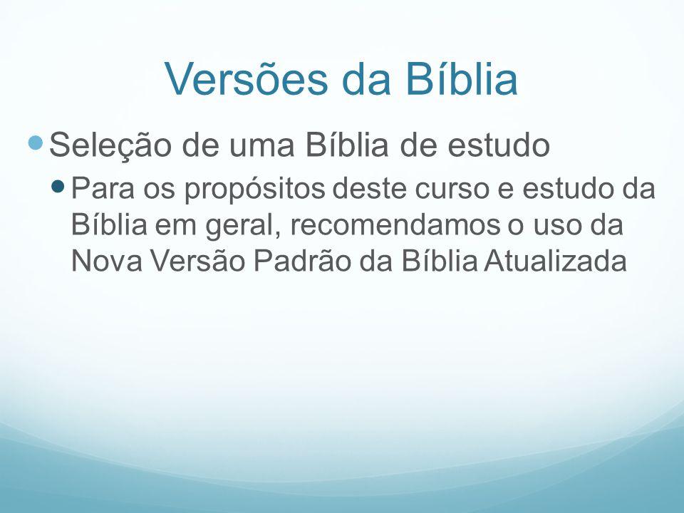 Versões da Bíblia Seleção de uma Bíblia de estudo Para os propósitos deste curso e estudo da Bíblia em geral, recomendamos o uso da Nova Versão Padrão