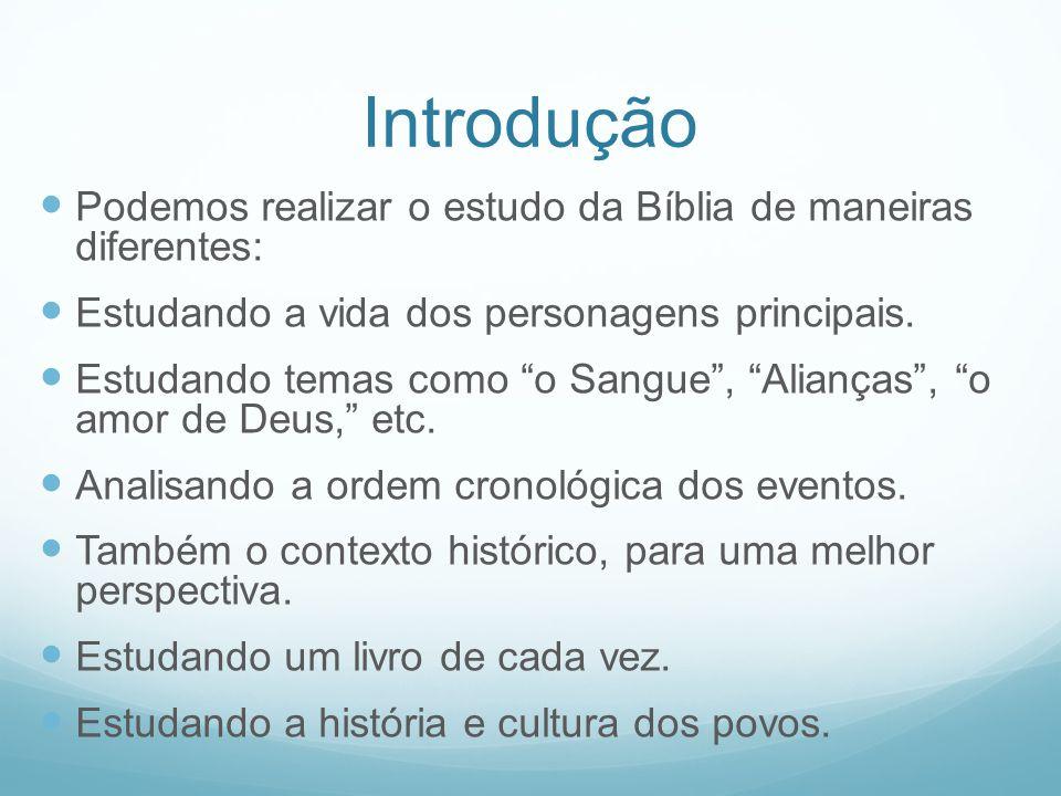 Introdução Podemos realizar o estudo da Bíblia de maneiras diferentes: Estudando a vida dos personagens principais. Estudando temas como o Sangue, Ali