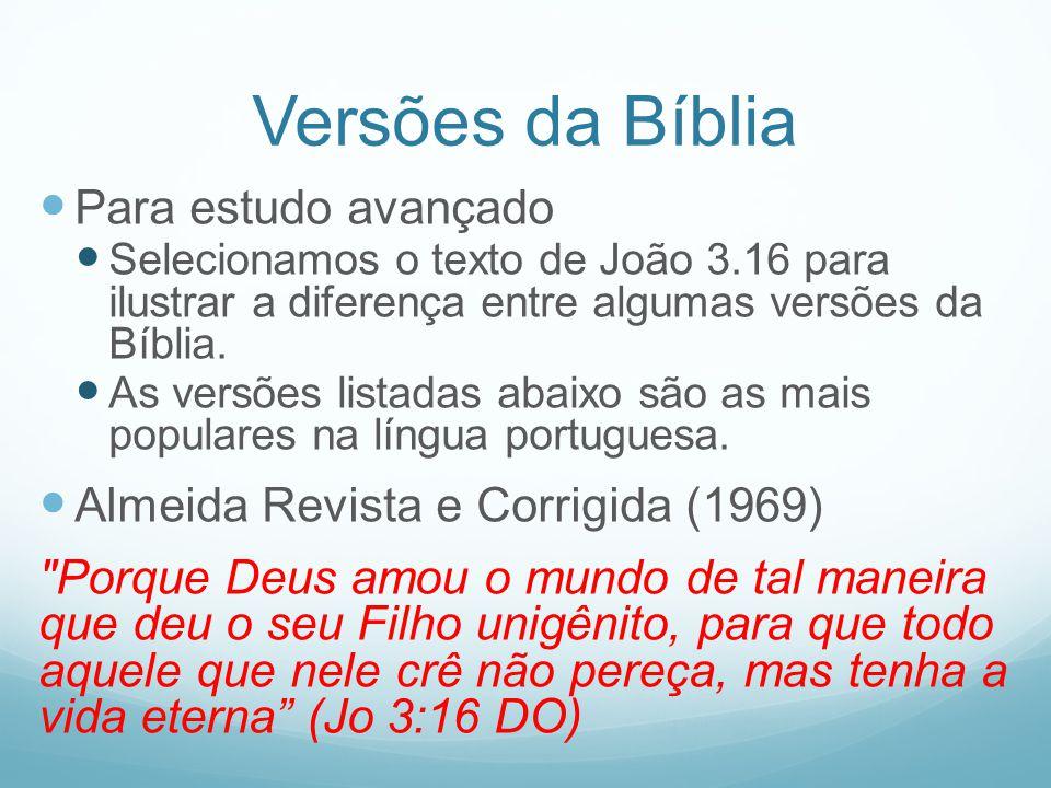 Versões da Bíblia Para estudo avançado Selecionamos o texto de João 3.16 para ilustrar a diferença entre algumas versões da Bíblia. As versões listada
