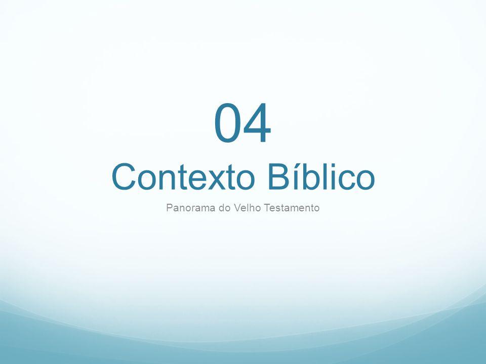 04 Contexto Bíblico Panorama do Velho Testamento