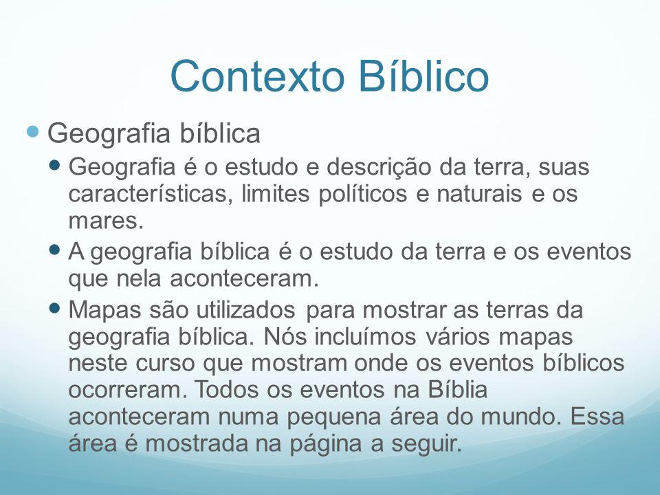 Contexto Bíblico Geografia bíblica Geografia é o estudo e descrição da terra, suas características, limites políticos e naturais e os mares. A geograf