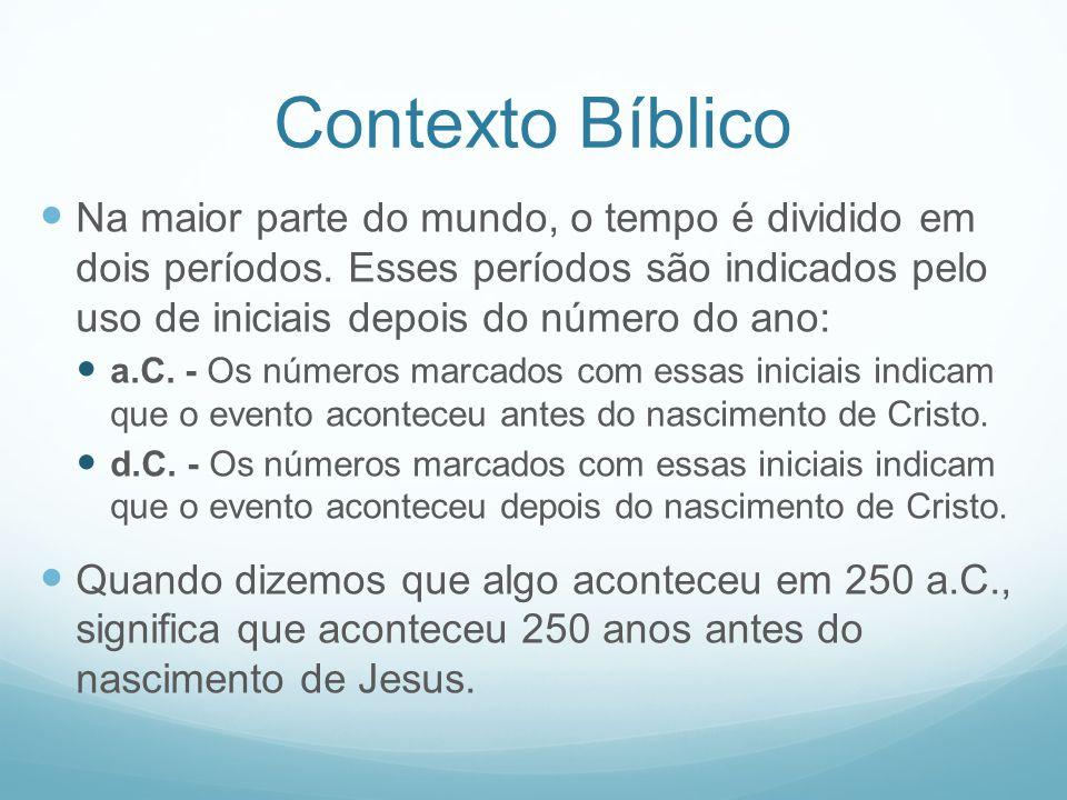 Contexto Bíblico Na maior parte do mundo, o tempo é dividido em dois períodos. Esses períodos são indicados pelo uso de iniciais depois do número do a
