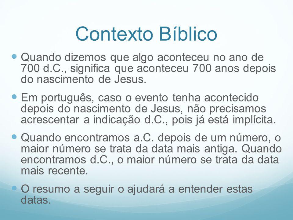 Contexto Bíblico Quando dizemos que algo aconteceu no ano de 700 d.C., significa que aconteceu 700 anos depois do nascimento de Jesus. Em português, c