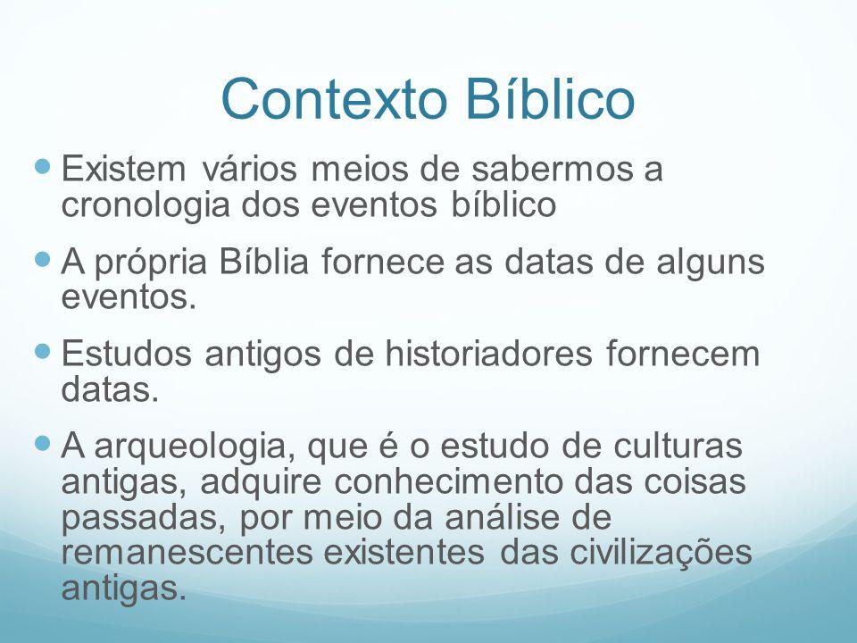 Contexto Bíblico Existem vários meios de sabermos a cronologia dos eventos bíblico A própria Bíblia fornece as datas de alguns eventos. Estudos antigo