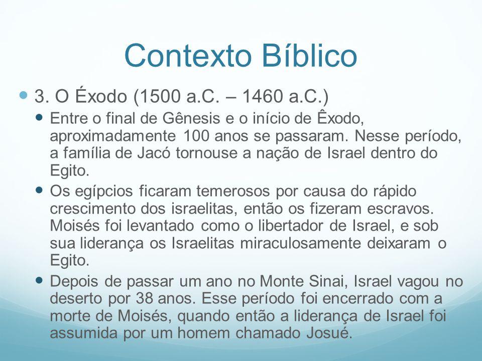 Contexto Bíblico 3. O Éxodo (1500 a.C. – 1460 a.C.) Entre o final de Gênesis e o início de Êxodo, aproximadamente 100 anos se passaram. Nesse período,