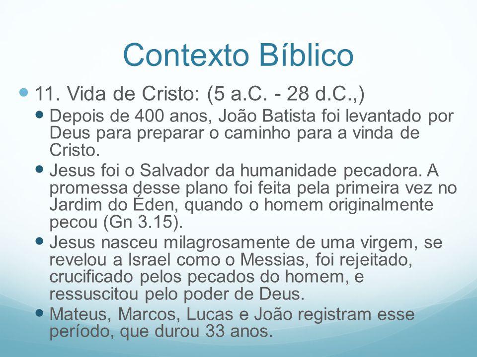 Contexto Bíblico 11. Vida de Cristo: (5 a.C. - 28 d.C.,) Depois de 400 anos, João Batista foi levantado por Deus para preparar o caminho para a vinda