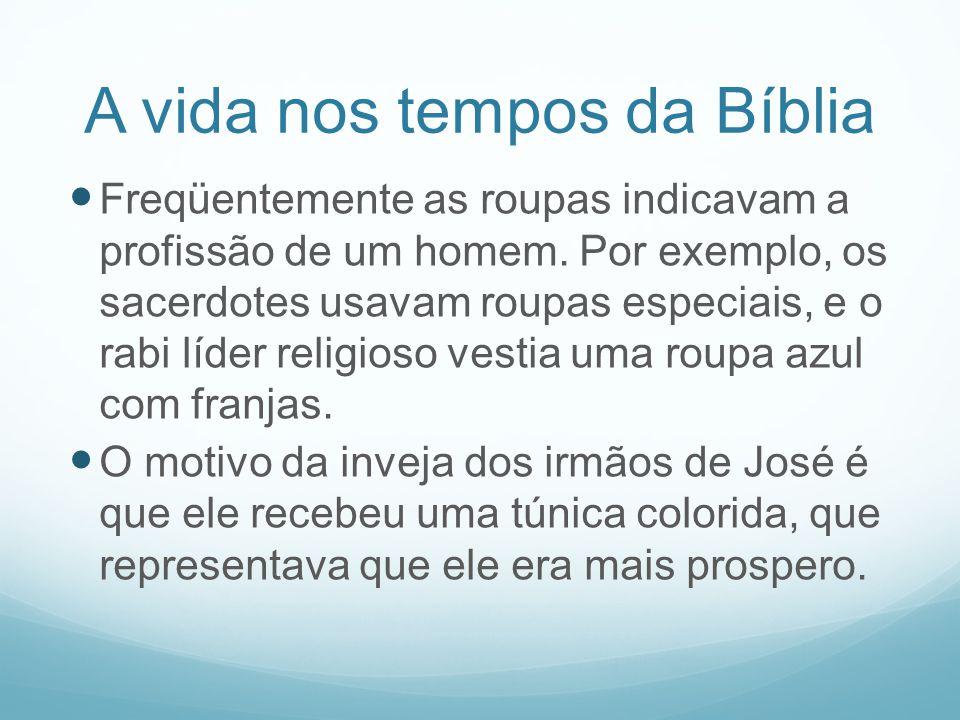 A vida nos tempos da Bíblia Freqüentemente as roupas indicavam a profissão de um homem. Por exemplo, os sacerdotes usavam roupas especiais, e o rabi l