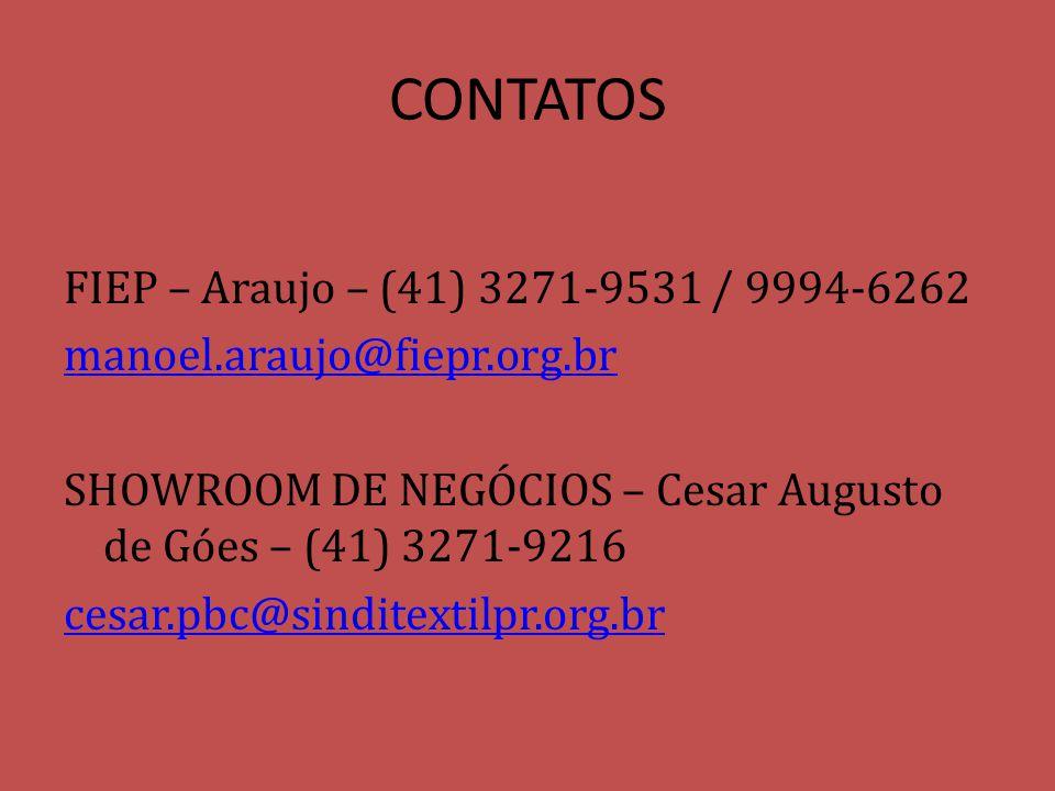CONTATOS FIEP – Araujo – (41) 3271-9531 / 9994-6262 manoel.araujo@fiepr.org.br SHOWROOM DE NEGÓCIOS – Cesar Augusto de Góes – (41) 3271-9216 cesar.pbc@sinditextilpr.org.br