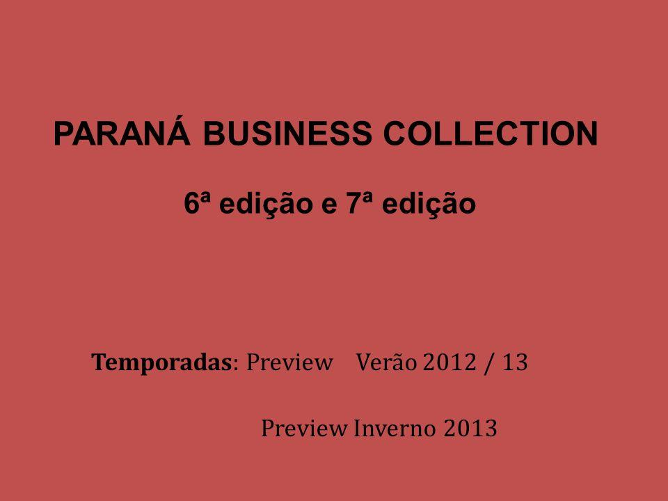 PARANÁ BUSINESS COLLECTION 6ª edição e 7ª edição Temporadas: Preview Verão 2012 / 13 Preview Inverno 2013