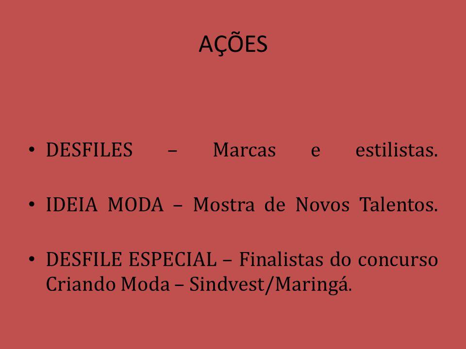 AÇÕES DESFILES – Marcas e estilistas. IDEIA MODA – Mostra de Novos Talentos. DESFILE ESPECIAL – Finalistas do concurso Criando Moda – Sindvest/Maringá