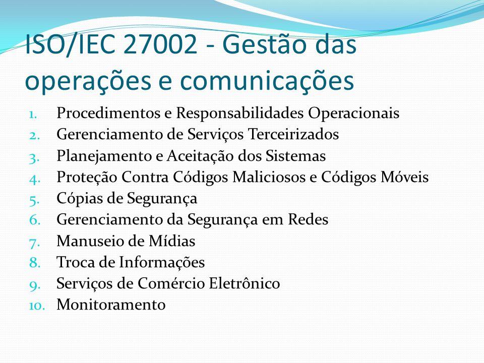 ISO/IEC 27002 - Gestão das operações e comunicações 1. Procedimentos e Responsabilidades Operacionais 2. Gerenciamento de Serviços Terceirizados 3. Pl
