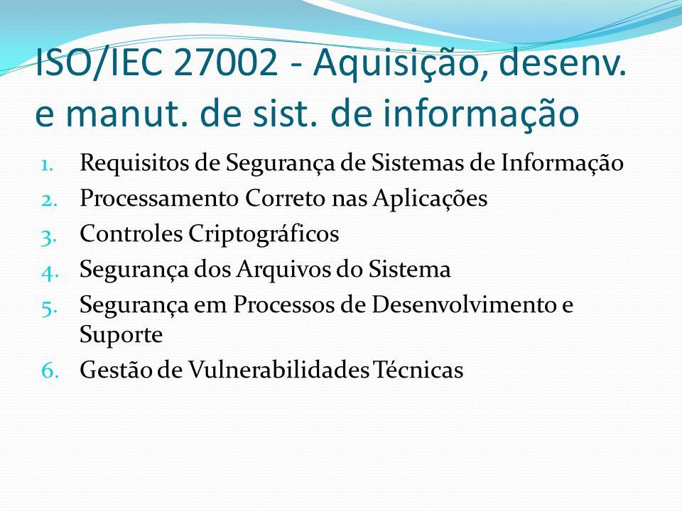 ISO/IEC 27002 - Aquisição, desenv. e manut. de sist. de informação 1. Requisitos de Segurança de Sistemas de Informação 2. Processamento Correto nas A