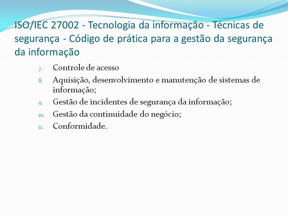 ISO/IEC 27002 - Tecnologia da informação - Técnicas de segurança - Código de prática para a gestão da segurança da informação 7. Controle de acesso 8.