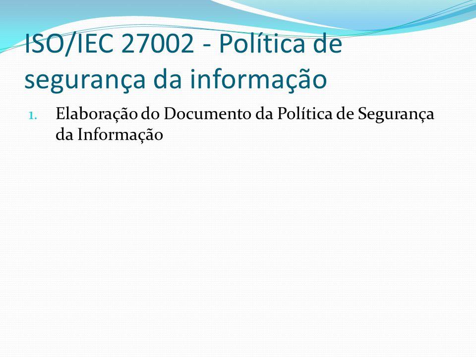 ISO/IEC 27002 - Política de segurança da informação 1. Elaboração do Documento da Política de Segurança da Informação