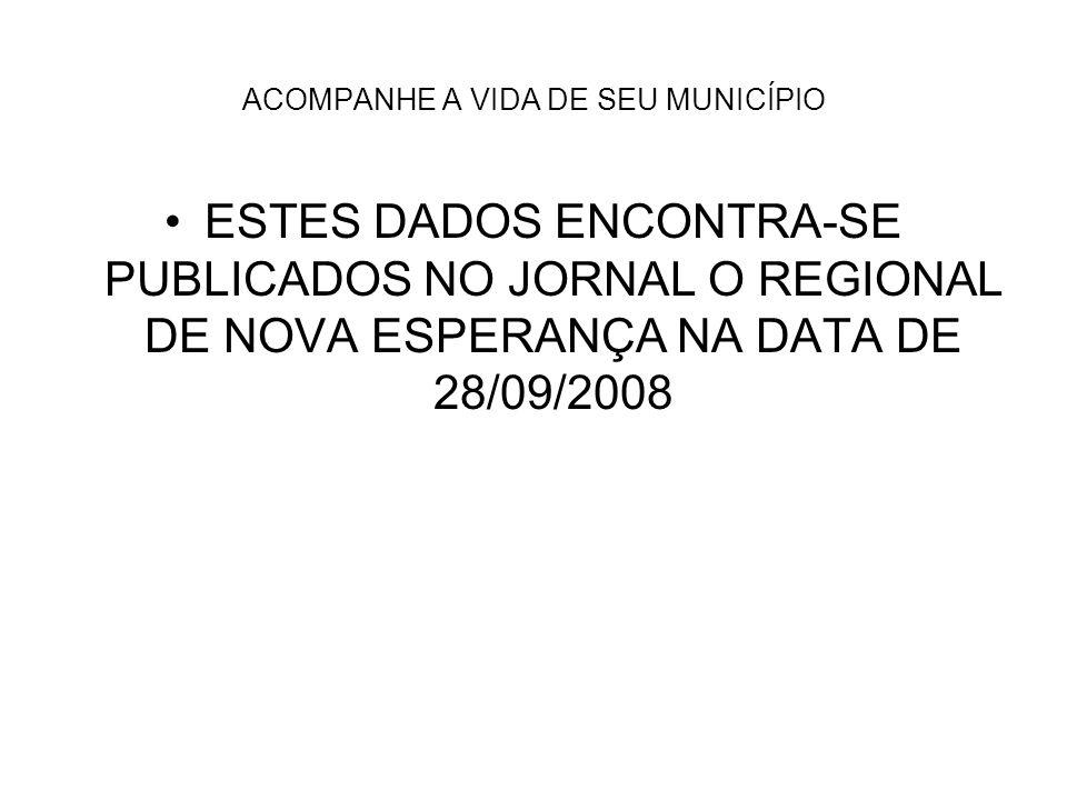 ACOMPANHE A VIDA DE SEU MUNICÍPIO ESTES DADOS ENCONTRA-SE PUBLICADOS NO JORNAL O REGIONAL DE NOVA ESPERANÇA NA DATA DE 28/09/2008