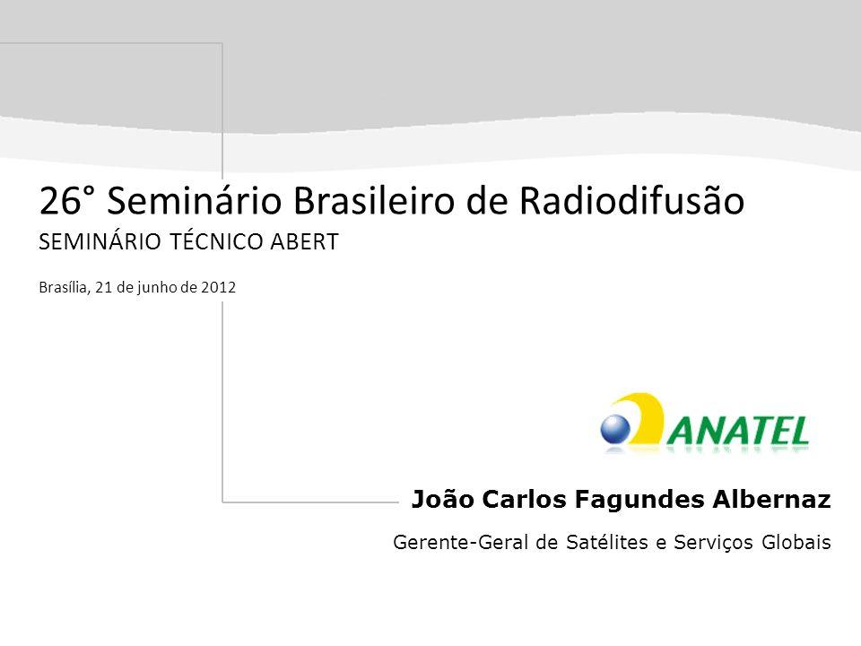 João Carlos Fagundes Albernaz Gerente-Geral de Satélites e Serviços Globais 26° Seminário Brasileiro de Radiodifusão SEMINÁRIO TÉCNICO ABERT Brasília,