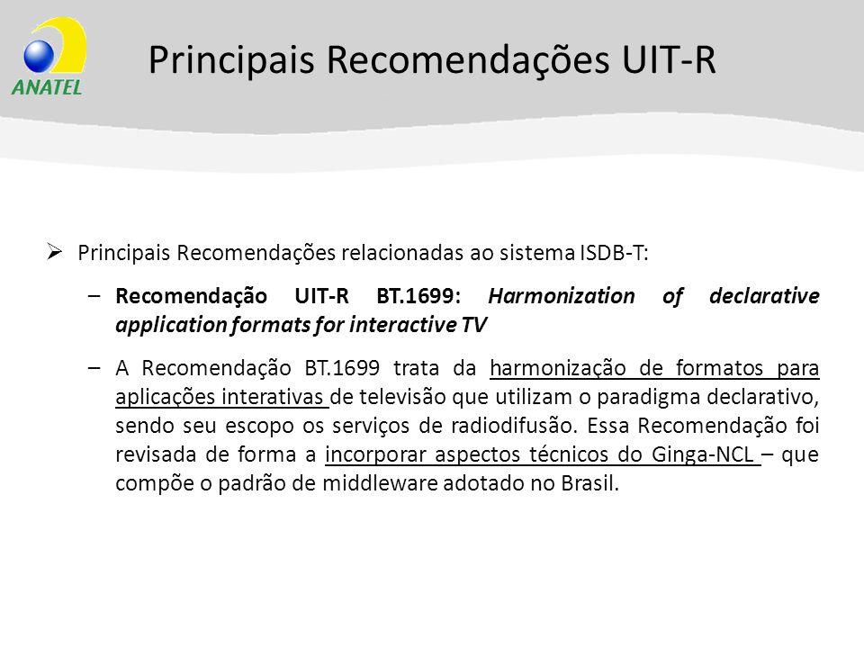 Principais Recomendações UIT-R Principais Recomendações relacionadas ao sistema ISDB-T: –Recomendação UIT-R BT.1699: Harmonization of declarative appl
