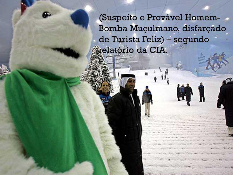 (Suspeito e Provável Homem- Bomba Muçulmano, disfarçado de Turista Feliz) – segundo relatório da CIA.