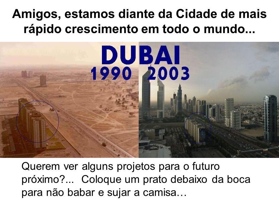 Amigos, estamos diante da Cidade de mais rápido crescimento em todo o mundo... Querem ver alguns projetos para o futuro próximo?... Coloque um prato d