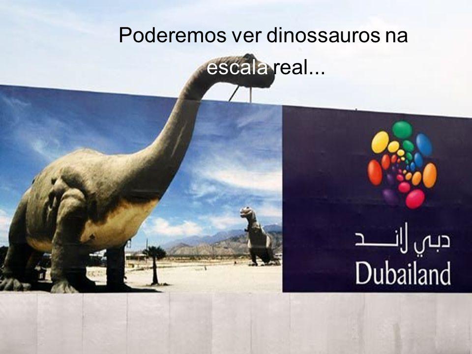 Poderemos ver dinossauros na escala real...
