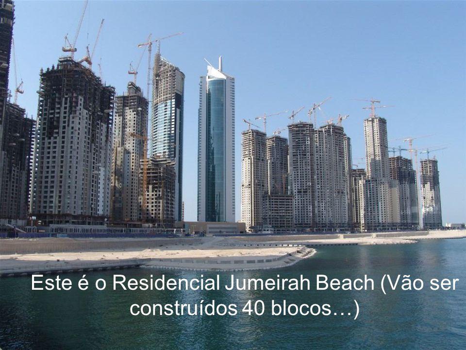 Este é o Residencial Jumeirah Beach (Vão ser construídos 40 blocos…)