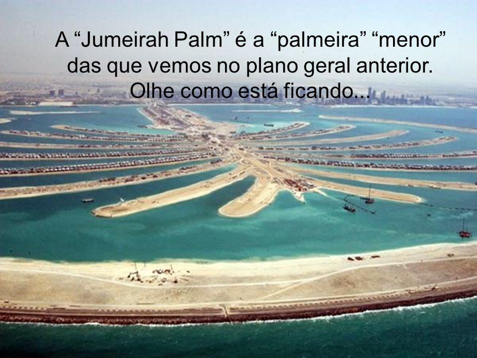 A Jumeirah Palm é a palmeira menor das que vemos no plano geral anterior. Olhe como está ficando...