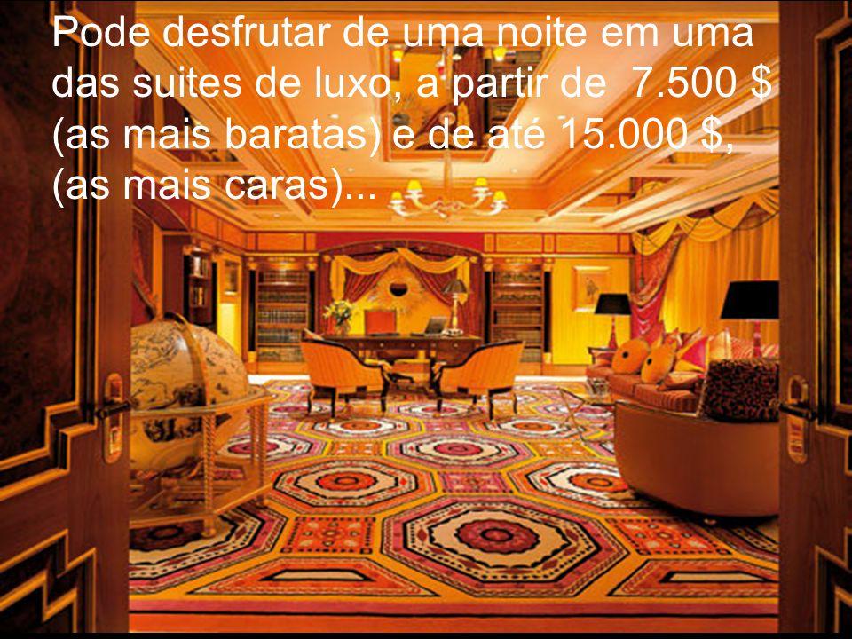 Pode desfrutar de uma noite em uma das suites de luxo, a partir de 7.500 $ (as mais baratas) e de até 15.000 $, (as mais caras)...